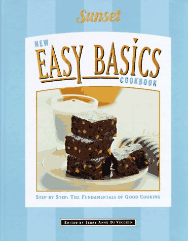 Sunset New Easy Basics Cookbook: Step-by-Step: The Fundamentals of Good Cooking
