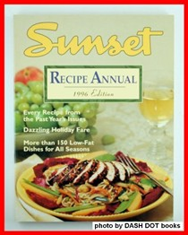 Sunset Recipe Annual: 1996 Edition: Every Sunset Magazine Recipe and Food Article from 1995