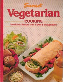 Sunset Vegetarian Cooking: Nutritious Recipes with Flavor & Imagination
