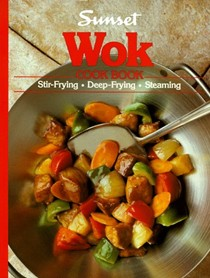 Sunset Wok Cook Book: Stir-Frying, Deep-Frying, Steaming