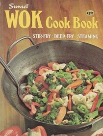 Sunset Wok Cook Book: Stir-Fry, Deep-Fry, Steaming