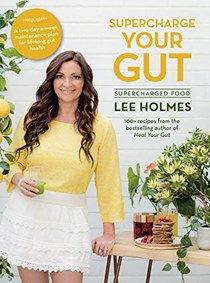 Supercharge Your Gut (Supercharged Food Series): 100+ Recipes from the Bestselling Author of Heal Your Gut