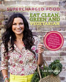 Supercharged Food: Eat Clean, Green and Vegetarian