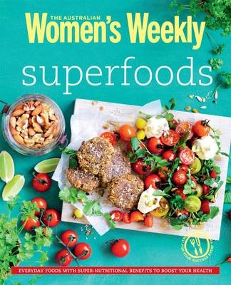 Superfoods (Australian Women's Weekly): Everyday Foods with Super Nutritional Benefits to Boost Your Health