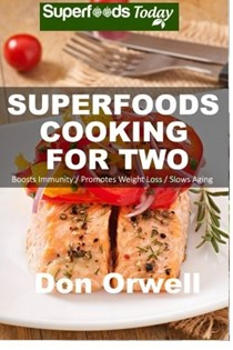 Superfoods Cooking for Two (Superfoods Today Series): Over 150 Quick & Easy, Gluten Free, Low Cholesterol, Low Fat, Whole Foods, Cooking for Two Healthy, Antioxidants & Phytochemicals