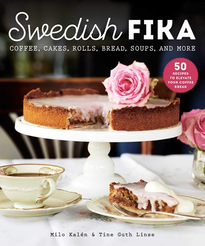 Swedish Fika: Coffee, Cakes, Rolls, Bread, Soups and More
