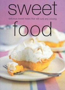 Sweet Food (Chunky Food series): Delicious, Sweet Treats That Will Calm Any Craving