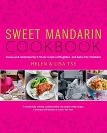 Sweet Mandarin Cookbook: Classic & Contemporary Chinese Recipes with Gluten- & Dairy-Free Variations
