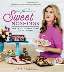Sweet Noshings: New Twists on Traditional Jewish Desserts (What Jew Wanna Eat)