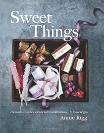 Sweet Things: Chocolate, Candies, Caramels & Marshmallows -- to Make & Give