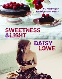 Sweetness and Light: 60 recipes for healthy sweet treats
