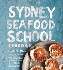 Sydney Seafood School Cookbook: Tips, Techniques & Recipes from Australia's Leading Chefs