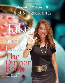 Take 5 and Cook: The Dinner Book