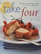 Take Four: Fabulous, Easy Recipes with Only Four Ingredients