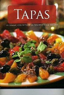 Tapas: A Classic Collection of Spanish-Style Recipes