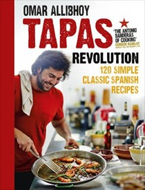 Tapas Revolution: 120 Simple, Classic Spanish Recipes