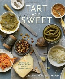 Tart and Sweet: 101 Canning Recipes for the Modern Kitchen