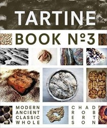 Tartine Book No. 3: Modern, Ancient, Classic, Whole