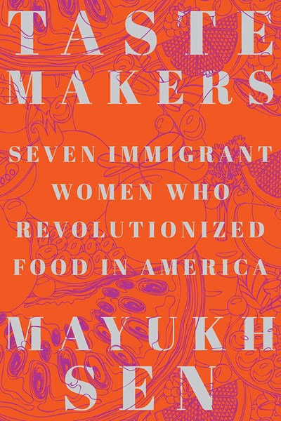 Taste Makers: Seven Immigrant Women Who Revolutionized Food in America