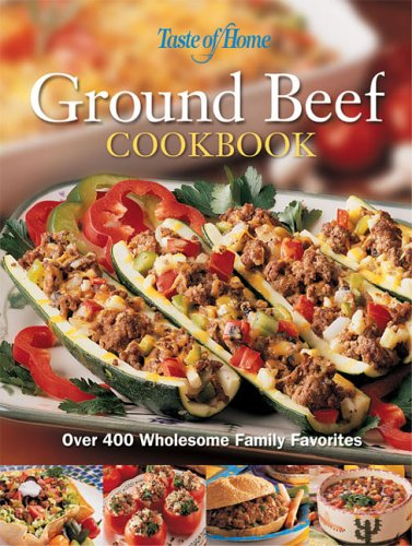 Taste of Home Ground Beef: Over 400 Wholesome Family Favorites