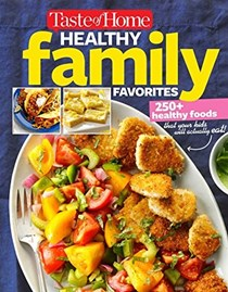 Taste of Home Healthy Family Favorites Cookbook: 250+ Healthy Foods That Your Kids Will Actually Eat!