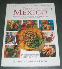 Taste of Mexico: 70 Fiery and Flavourful Recipes from South of the Border