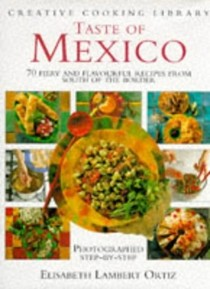 Taste of Mexico (Creative Cooking Library): 70 Fiery and Flavourful Recipes from South of the Border