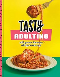 Tasty Adulting: All Your Faves, All Grown Up