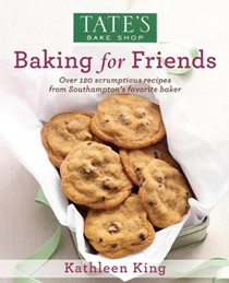 Tate's Bake Shop Baking for Friends: Over 120 Scrumptious Recipes from Southampton's Favorite Baker