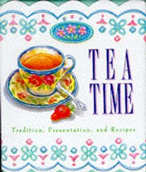 Tea Time: Tradition, Presentation and Recipes