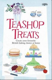 Teashop Treats: Create Your Favourite British Baking Classics at Home
