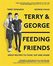 Terry & George: Feeding Friends: Great Recipes to Cook, Eat and Share