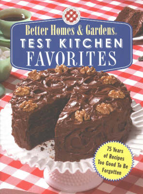 Test Kitchen Favorites: 75 Years of Recipes Too Good To Be Forgotten