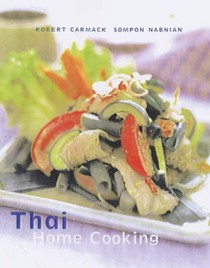 Thai Home Cooking: Quick, Easy and Delicious Receipes to Make at Home