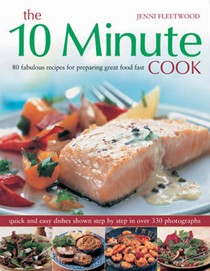 The 10 Minute Cook: 80 Fabulous Recipes for Preparing Great Food Fast