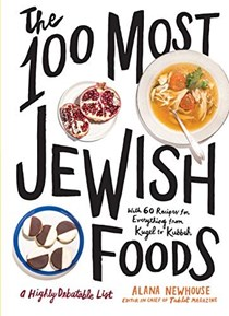The 100 Most Jewish Foods: A Highly Debatable List, with 60 Recipes for Everything from Kugel to Kubbeh