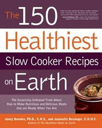 The 150 Healthiest Slow Cooker Recipes on Earth: The Surprising, Unbiased Truth about How to Make the Healthiest Slow Cooker Dishes