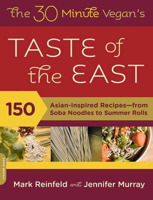 The 30-Minute Vegan's Taste of the East: 150 Asian Inspired Recipes—from Soba Noodles to Summer Rolls