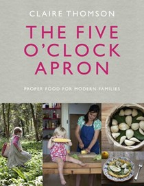 The 5 O'Clock Apron: Proper Food for Modern Families