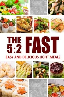 The 5:2 Fast: Easy and Delicious Light Meals: Easy Healthy Cookbook for Ultimate Fat Loss