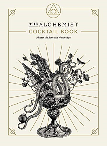 The Alchemist Cocktail Book: Master the Dark Arts of Mixology