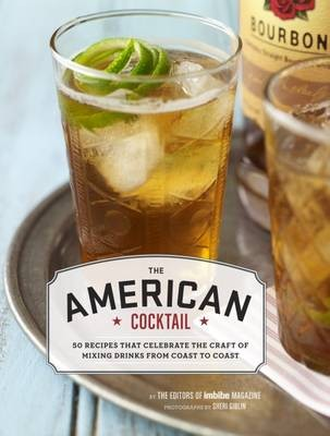 The American Cocktail: Classic & Contemporary Cocktails from the Country's Best Bartenders