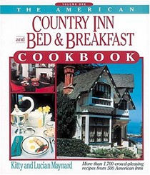 The American Country Inn and Bed & Breakfast Cookbook, Volume One: More Than 1,700 Crowd-Pleasing Recipes from 500 American Inns