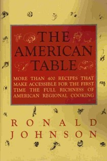 The American Table: More Than 400 Recipes That Make Accessible for the First Time the Full Richness of American Regional Cooking
