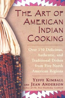 The Art of American Indian Cooking: Over 150 Delicious, Authentic And Traditional Dishes From Five North American Regions.