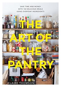 The Art of the Pantry: Save Time and Money with 150 Delicious Meals Using Everyday Ingredients