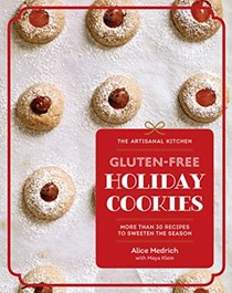 The Artisanal Kitchen: Gluten-Free Holiday Cookies: More Than 30 Recipes to Sweeten the Season