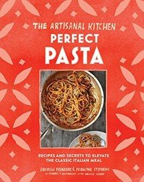 The Artisanal Kitchen: Pasta: Simple, Seasonal Recipes to Make Any Night of the Week