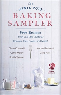 The Atria 2013 Baking Sampler: Free Recipes from Our Star Chefs for Cookies, Pies, Cakes, and More