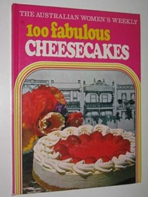The Australian Women's Weekly 100 Fabulous Cheesecakes
